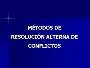 MTODOS DE RESOLUCIN ALTERNA DE CONFLICTOS FUERO CIVIL