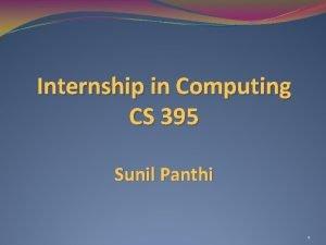 Internship in Computing CS 395 Sunil Panthi 1