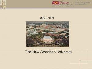 ASU 101 The New American University ASU The