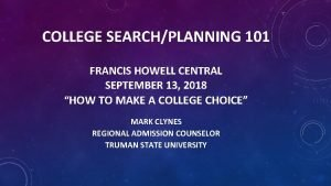 COLLEGE SEARCHPLANNING 101 FRANCIS HOWELL CENTRAL SEPTEMBER 13