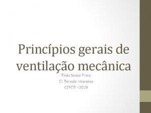 Princpios gerais de ventilao mecnica Thais Souza Prata