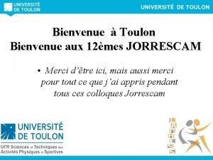 Bienvenue Toulon Bienvenue aux 12mes JORRESCAM Merci dtre