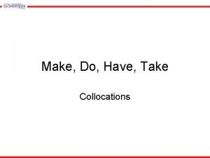 Make Do Have Take Collocations Make Make is