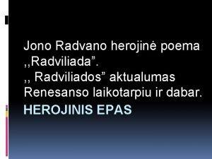 Jono Radvano herojin poema Radviliada Radviliados aktualumas Renesanso