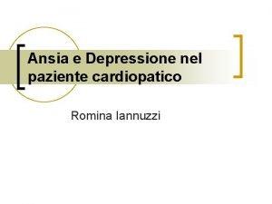 Ansia e Depressione nel paziente cardiopatico Romina Iannuzzi