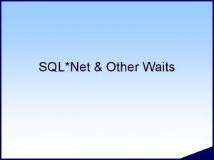 SQLNet Other Waits SQLNet Waits Host Machine SQLPlus