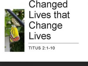 Changed Lives that Change Lives TITUS 2 1