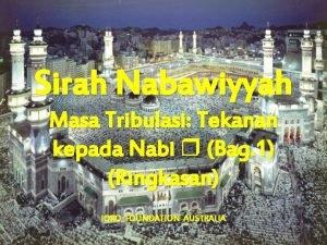 Sirah Nabawiyyah Masa Tribulasi Tekanan kepada Nabi Bag