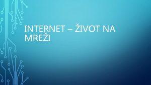 INTERNET IVOT NA MREI INTERNET JE najvea globalna