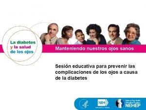 Manteniendo nuestros ojos sanos Sesin educativa para prevenir