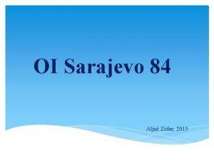 OI Sarajevo 84 Alja Zidar 2015 Zgodovina OI