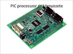 PIC processzor s krnyezete Bevezets PIC Mikrovezrl Programmable