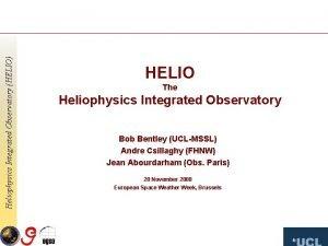 Heliophysics Integrated Observatory HELIO HELIO The Heliophysics Integrated