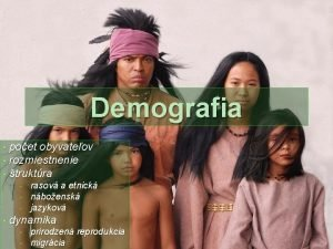 Demografia poet obyvateov rozmiestnenie truktra rasov a etnick