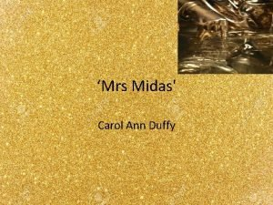 Mrs Midas Carol Ann Duffy Mrs Midas From