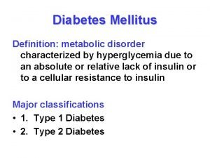 Diabetes Mellitus Definition metabolic disorder characterized by hyperglycemia