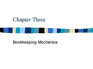 Chapter Three Bookkeeping Mechanics Steps in the Bookkeeping