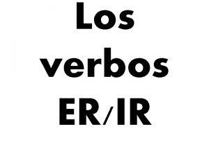 Los verbos ERIR REPASO de Los Verbos BAILAR
