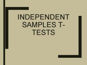 INDEPENDENT SAMPLES TTESTS TwoSample tTests 1 Distinguish between