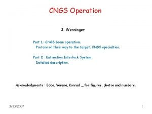 CNGS Operation J Wenninger Part 1 CNGS beam