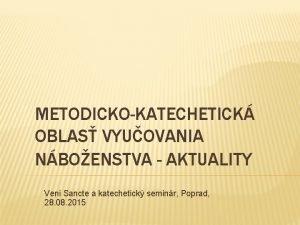 METODICKOKATECHETICK OBLAS VYUOVANIA NBOENSTVA AKTUALITY Veni Sancte a