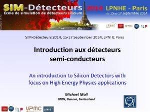 SIMDtecteurs 2014 15 17 September 2014 LPNHE Paris