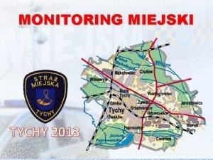MONITORING MIEJSKI TYCHY 2013 MONITORING WIZYJNY MIASTA TYCHY