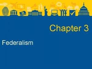 Chapter 3 Federalism Federalism Federalism in the Constitution