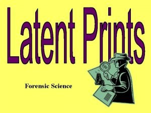 Forensic Science Latent prints are impressions left by