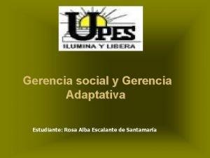 Gerencia social y Gerencia Adaptativa Estudiante Rosa Alba