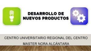 CENTRO UNIVERSITARIO REGIONAL DEL CENTRO MASTER NORA ALCNTARA