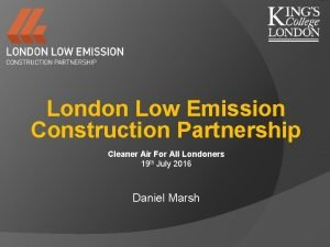 London Low Emission Construction Partnership Cleaner Air For
