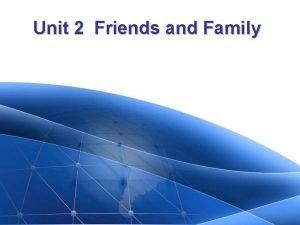 Unit 2 Friends and Family Unit 2 Friends