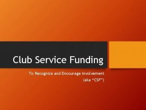 Club Service Funding To Recognize and Encourage Involvement