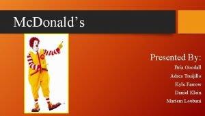 Mc Donalds Presented By Bria Goodall Adrea Truijillo