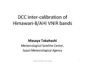 DCC intercalibration of Himawari8AHI VNIR bands Masaya Takahashi