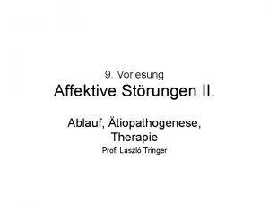 9 Vorlesung Affektive Strungen II Ablauf tiopathogenese Therapie