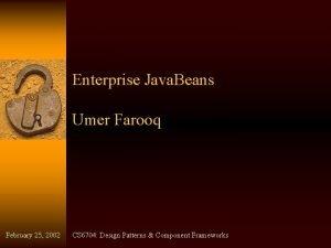 Enterprise Java Beans Umer Farooq February 25 2002