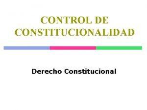 CONTROL DE CONSTITUCIONALIDAD Derecho Constitucional CONCEPTO DE CONSTITUCION