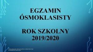 EGZAMIN SMOKLASISTY ROK SZKOLNY 20192020 OPRACOWANIE ZOFIA ROSTEK