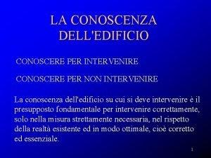 LA CONOSCENZA DELLEDIFICIO CONOSCERE PER INTERVENIRE CONOSCERE PER