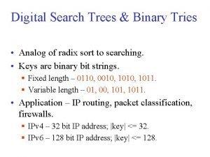 Digital Search Trees Binary Tries Analog of radix