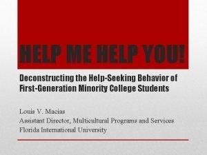 HELP ME HELP YOU Deconstructing the HelpSeeking Behavior