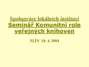 Spoluprce loklnch instituc Semin Komunitn role veejnch knihoven