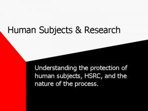Human Subjects Research Understanding the protection of human