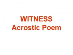 WITNESS Acrostic Poem INTRODUCTION Many times in the