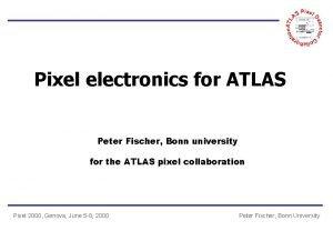 Pixel electronics for ATLAS Peter Fischer Bonn university