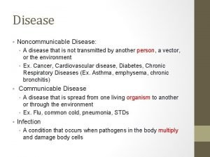 Disease Noncommunicable Disease A disease that is not