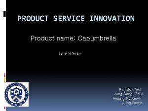 PRODUCT SERVICE INNOVATION Product name Capumbrella Last Minute