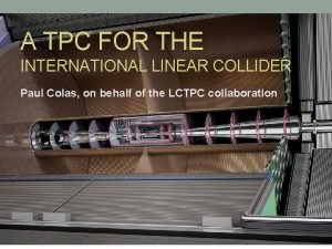 A TPC FOR THE INTERNATIONAL LINEAR COLLIDER Paul